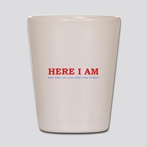 Here I Am! Shot Glass